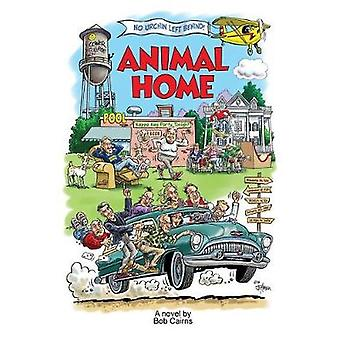 Animal Home A Dramedy  For all Ages by Cairns & Bob