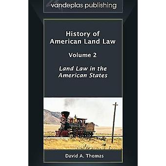 History of American Land Law  Volume 2 Land Law in the American States by Thomas & David a.