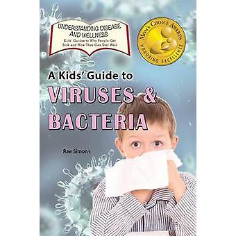 A Kids Guide to Viruses and Bacteria by Simons & Rae