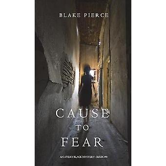 Cause to Fear An Avery Black MysteryBook 4 by Pierce & Blake