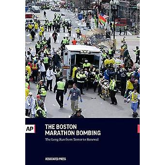 The Boston Marathon Bombing The Long Run From Terror to Renewal by Press & The Associated