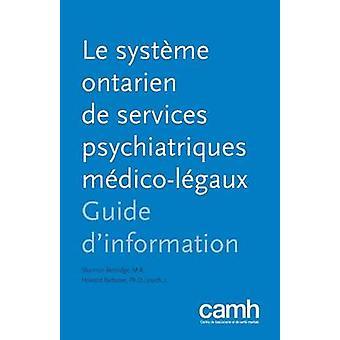 Le systme ontarien de services psychiatriques mdicolgaux Guide dinformation by Bettridge & Shannon