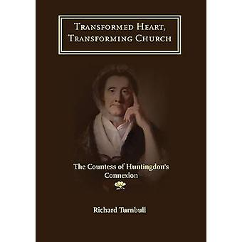 Transformed Heart Transforming Church The Countess of Huntingdons Connexion by Turnbull & Richard