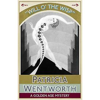 Will o the Wisp A Golden Age Mystery by Wentworth & Patricia