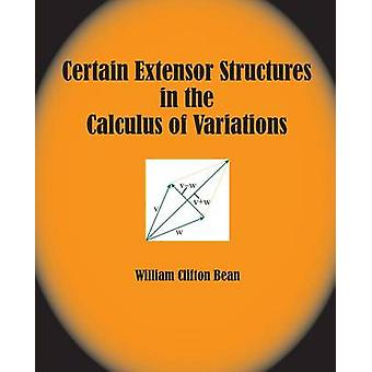 Certain Extensor Structures in the Calculus of Variations by Bean & William Clifton