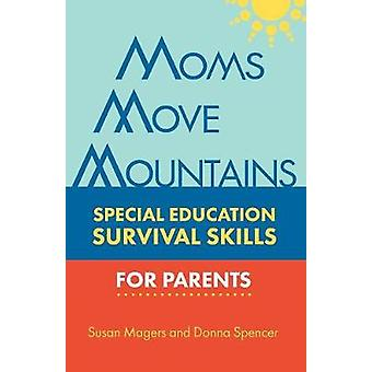MOMS MOVE MOUNTAINS Special Education Survival Skills for Parents by Magers & Susan