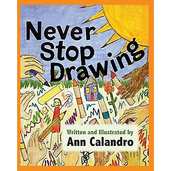 Never Stop Drawing by Calandro & Ann