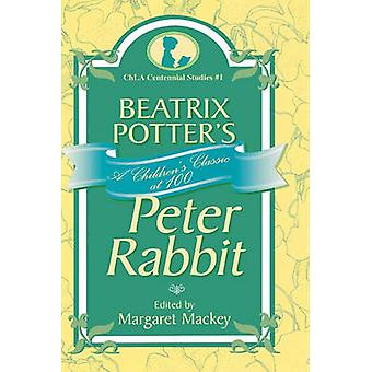 Beatrix Potters Peter Rabbit A Childrens Classic at 100 by Mackey & Margaret
