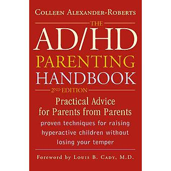 The ADHD Parenting Handbook Practical Advice for Parents from Parents by AlexanderRoberts & Colleen