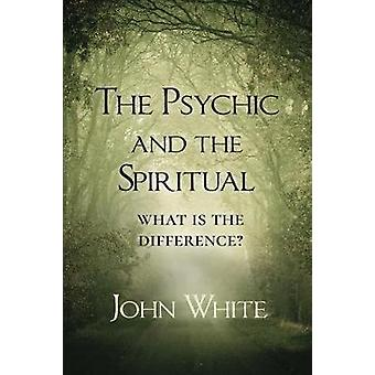 The Psychic and the Spiritual What is the Difference by White & John