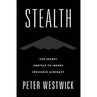 Stealth by Westwick & Peter Director of the Aerospace History Project & Director of the Aerospace History Project & The HuntingtonUSC Institute on California and the West