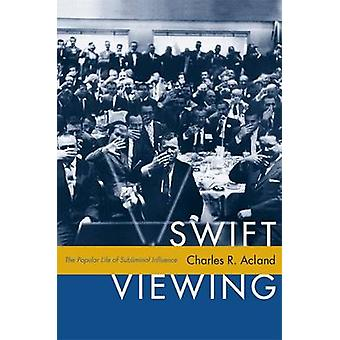 Swift Viewing - The Popular Life of Subliminal Influence by Charles R.
