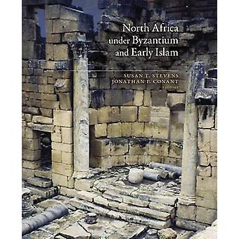 North Africa Under Byzantium and Early Islam by Susan T. Stevens - Jo