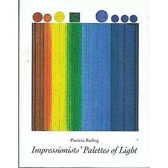 Impressionists' Palettes of Light by Patricia Railing - 9780946311002