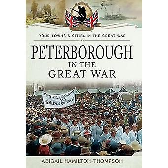 Peterborough in the Great War by Abigail Hamilton-Thompson - 97814738