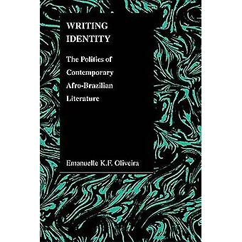Writing Identity - The Politics of Afro-Brazilian Literature by Emanue