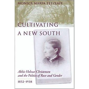 Cultivating a New South - Abbie Holmes Christensen and the Politics of