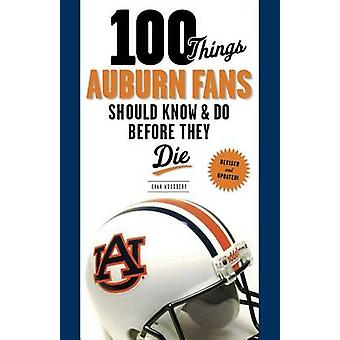 100 Things Auburn Fans Should Know & Do Before They Die by Evan W