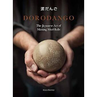 Dorodango - The Japanese Art of Making Mud Balls by Bruce Gardner - 97