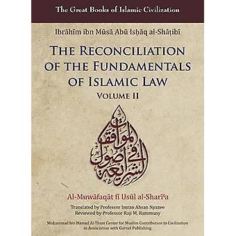 The Reconciliation of the Fundamentals of Islamic Law - Volume II by I