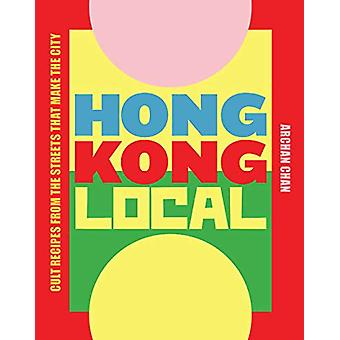 Hong Kong Local - Cult recipes from the streets that make the city by