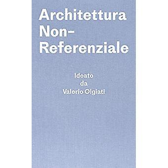 Architettura Non-Referenziale - Ideato da Valerio Olgiati - Scritto da
