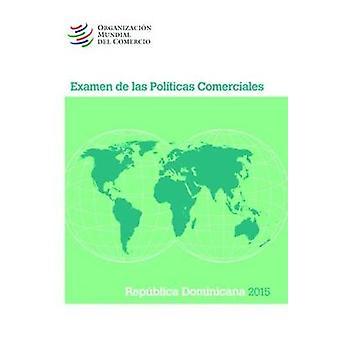 Examen de Las Politicas Comerciales 2015 - Republica Dominicana - Repub
