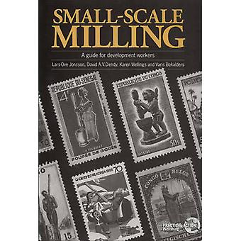 Small-scale Milling - A Guide for Development Workers by Lars-Ove Jons