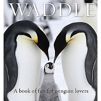 Waddle - A Book of Fun for Penguin Lovers by Lloyd Spencer Davis - 978