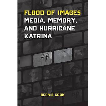 Flood of Images  Media Memory and Hurricane Katrina by Bernie Cook