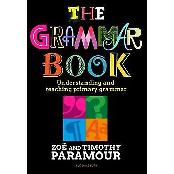 The Grammar Book - Understanding and teaching primary grammar by Zoe P