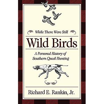 While There Were Still Wild Birds - Personal History of Southern Quail