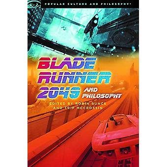 Blade Runner 2049 and Philosophy by Robin Bunce - 9780812694710 Book