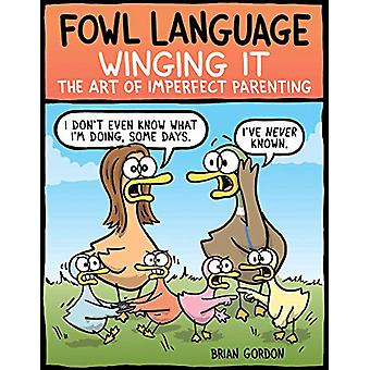 Fowl Language - Winging It - The Art of Imperfect Parenting by Brian Go