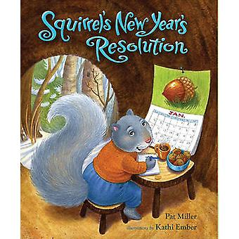 Squirrel's New Year's Resolution by Pat Miller - Kathi Ember - 978080