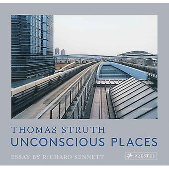 Unconscious Places Thomas Struth by By photographer Thomas Struth & Edited by Richard Sennett