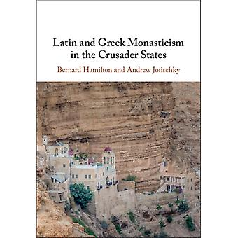 Latin and Greek Monasticism in the Crusader States by Hamilton & Bernard University of NottinghamJotischky & Andrew Royal Holloway & University of London