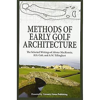 Metoder til tidlig golfarkitektur: De udvalgte skrifter af Alister MacKenzie, HS Colt og A.W. Tillinghast: 1