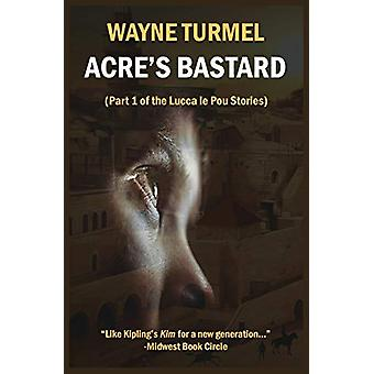 Acre's Bastard - Historical Fiction from the Crusades by Wayne Turmel