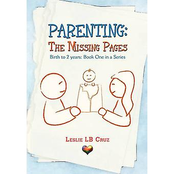 Parenting - The Missing Pages - Birth to 2 Years - Book One in a Series