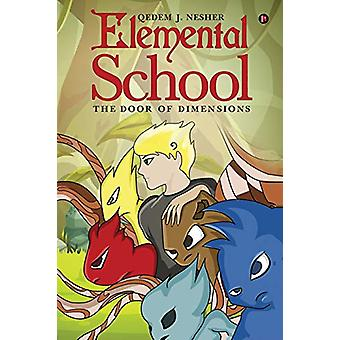 Elemental School - The Door of Dimensions by Qedem J Nesher - 97816473
