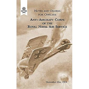 Notes and Orders for Officers Anti-Aircraft Corps of the Royal Naval