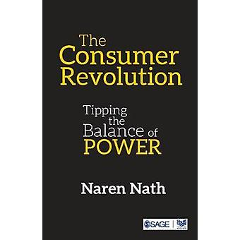 The Consumer Revolution - Tipping the Balance of Power by Naren Nath -