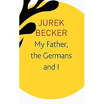 My Father the Germans and I by Jurek Becker