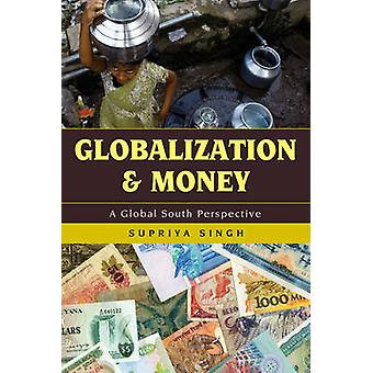 Globalization and Money A Global South Perspective by Singh & Supriya