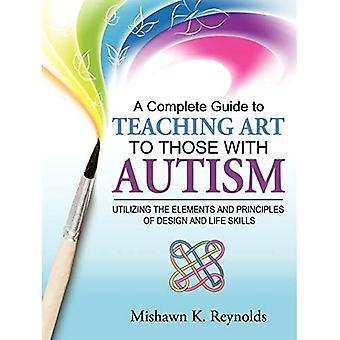 A Complete Guide to Teaching Art to Those with� Autism: Utilizing the Elements and Principles of Design and Life Skills