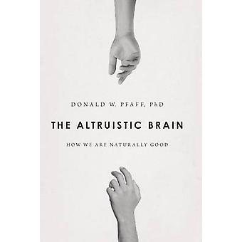 The Altruistic Brain - How We are Naturally Good by Donald W. Pfaff -