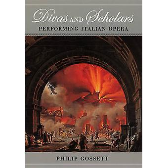 Divas and Scholars - Performing Italian Opera by Philip Gossett - 9780