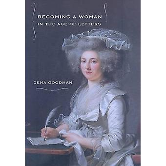 Becoming a Woman in the Age of Letters by Dena Goodman - 978080147545