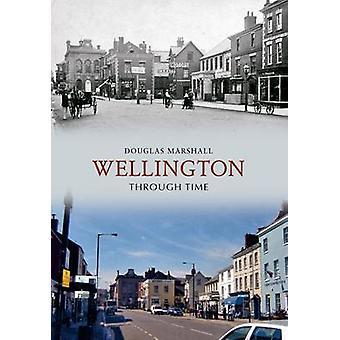 Wellington Through Time by Douglas J. Marshall - 9781848685338 Book